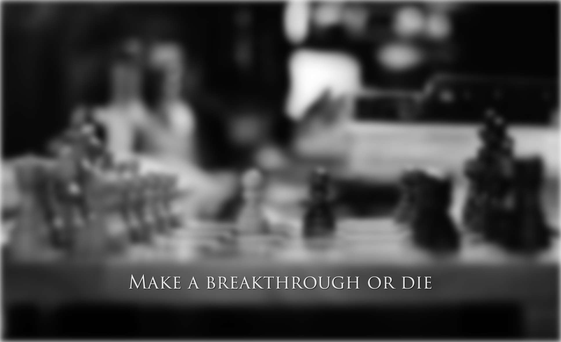Make a breakthrough or die